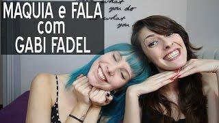 Maquia e fala com: Gabbie Fadel