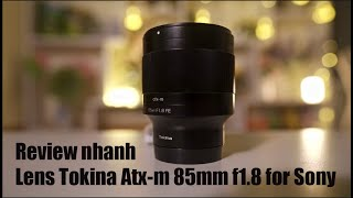 Review nhanh lens Tokina Atx-m 85mm f1.8 | Quick review Tokina Atx-m 85mm f1.8 for Sony Camera | 4k