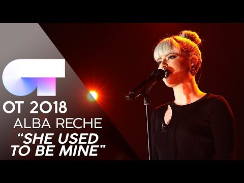 SHE USED TO BE MINE  | ALBA RECHE | GALA 12 | OT 2018