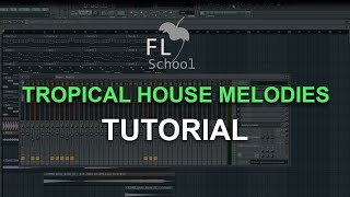 HOW TO MAKE: TROPICAL HOUSE Melodies - FL Studio tutorial