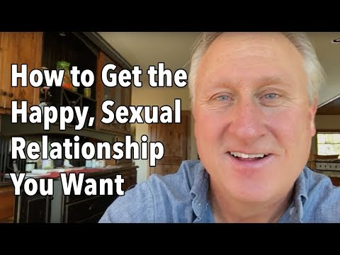 How to Get the Happy, Sexual Relationship You Want