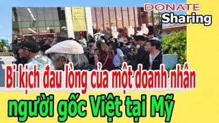 B.i k.ị.ch đ.a.u l.ò.ng c.ủ.a một doanh nhân người gốc Việt tại Mỹ - Donate Sharing