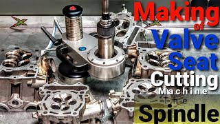 Making of valve seat cutting machine  - The Spindle