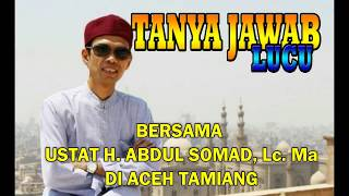 TANYA JAWAB LUCU USTAT ABDUL SOMAD DI ACEH TAMIANG