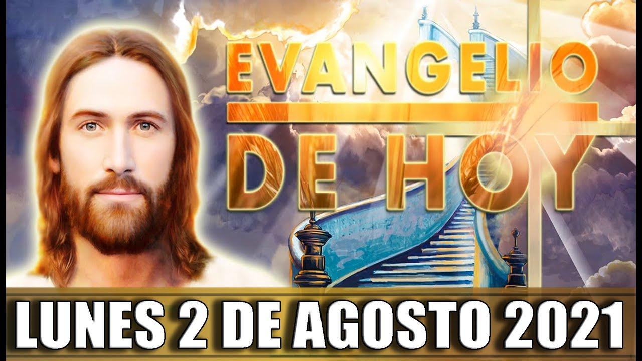 EVANGELIO DE HOY LUNES 2 DE AGOSTO DEL 2021    PALABRA DE DIOS