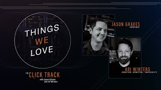 Things We Love | The Click Track with Jason Graves \u0026 Ari Winters (Podcast): Manley Massive Passive