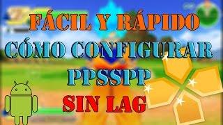 Cómo configurar PPSSPP ANDROID  para que vaya SIN LAG en TODOS LOS JUEGOS + Emulador GOLD + Juegos