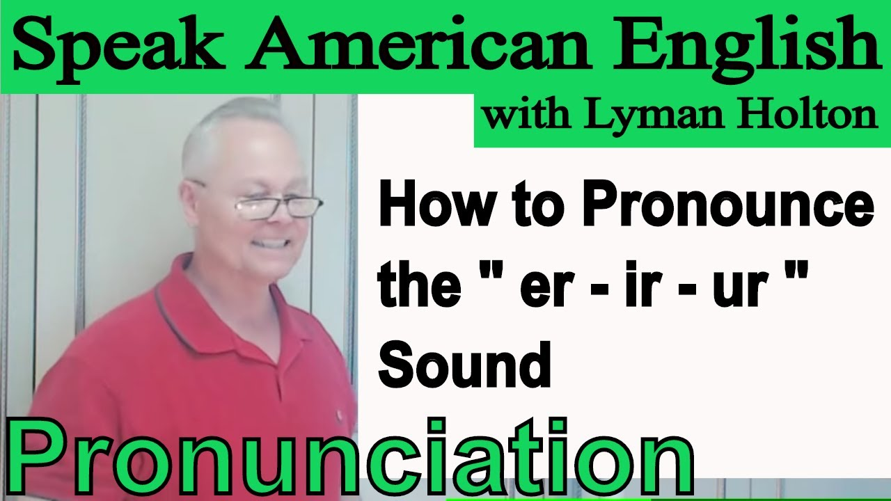 How to Pronounce the er - ir - ur Sound - Learn English Pronunciation #40:  Speak American English