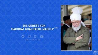 Die Gebete von Hadhrat Khalifatul Masih V (Möge Allah sein Helfer sein)