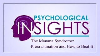 """Psychological Insights """"The Manana Syndrome: Procrastination and How to Beat It""""  (May 2020)"""