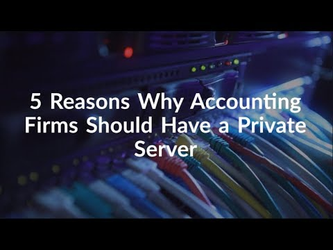 Video] 5 Reasons Why Your Accounting Firm Needs Private Server