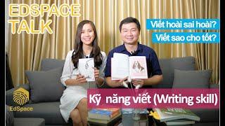 EdSpace Talk 06: kỹ năng viết (Writing skill)