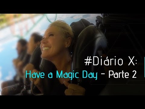 #DIÁRIO X: HAVE A MAGIC DAY - PARTE 2
