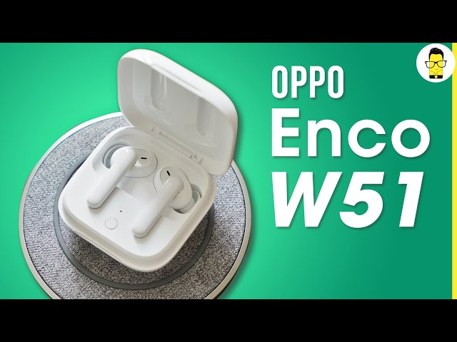 OPPO W51 review - cancels noise without breaking the bank | better than OnePlus Buds