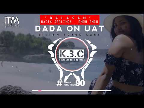 BALASAN LAGU NADIA ZERLINDA (EMOH EMOH) - DADA ON UAT _ BASS CHUTTER special remix 2k18