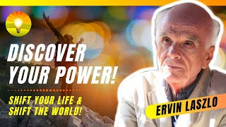 Discover Your Power! Shift Your Life And Shift The World! 2x Nobel Prize Nominee Dr. Ervin Laszlo