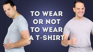 To Wear OR Not To Wear a T-Shirt & Why A TShirt Is Not Your Best Option