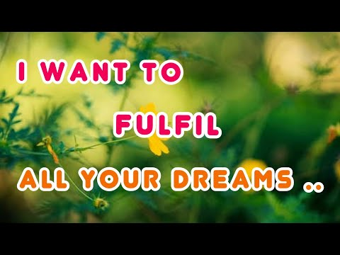 I want to fulfil all your dreams .. 💜⚘💜