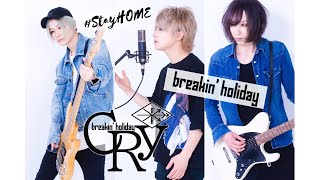 breakin'holiday『CRY』Stay HOME演奏MOVIE