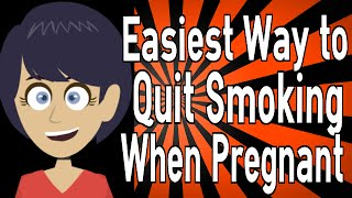 Easiest Way to Quit Smoking When Pregnant