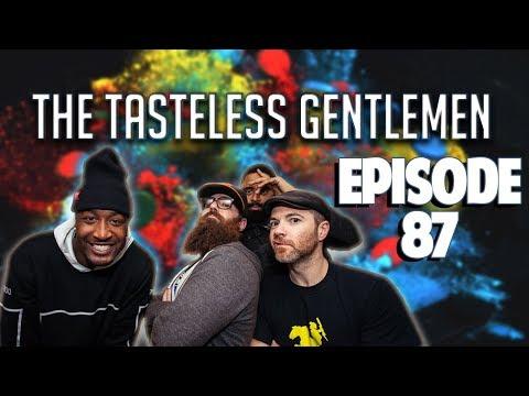 The Tasteless Gentlemen Show - Episode 87