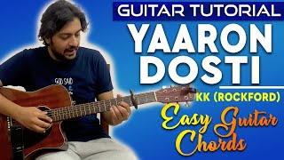 Yaaron Dosti Guitar Tutorial | Easy Guitar Lesson | Yaaron Chords | KK | Rockford | Pickachord