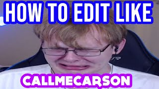 How To Edit Like CallMeCarson