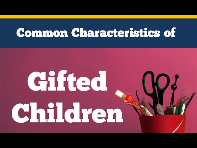 Gifted Children 10 Common Characteristics Youtube