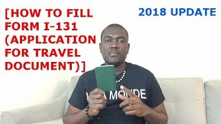 HOW TO FILL OUT FORM I-131 (APPLICATION FOR TRAVEL DOCUMENT) 2018 UPDATE