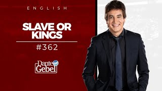 Dante Gebel #362 | Slaves or Kings - English