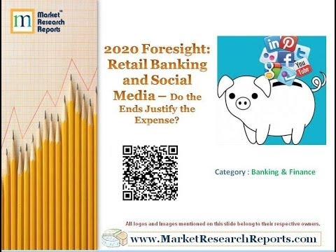 2020 Foresight: Retail Banking and Social Media – Do the Ends Justify the Expense?