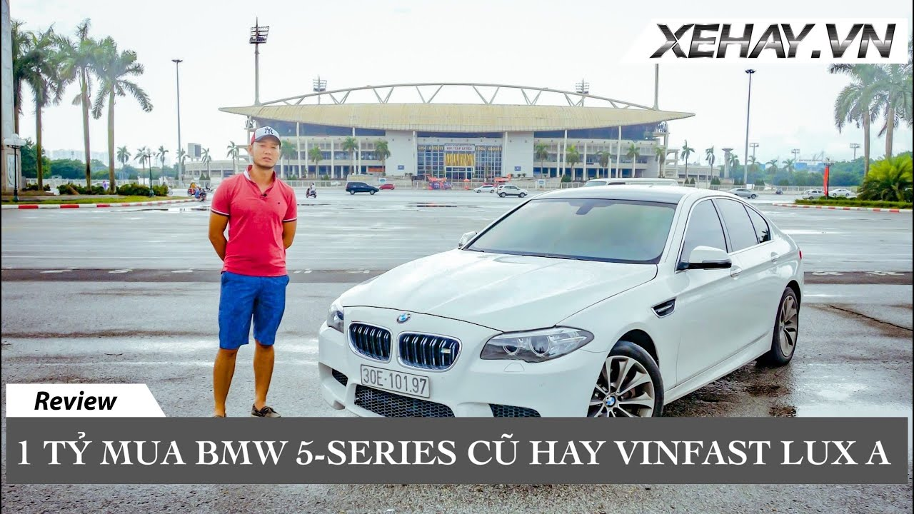 1 tỷ chọn Vinfast mới hay BMW 5-series cũ |XEHAY.VN|