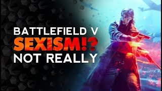 Sexism And Battlefield V? - Can We Just CHILL OUT