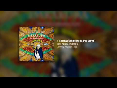 Santiago Andrade León - Shamuy: Calling the Sacred Spirits [Official Audio]