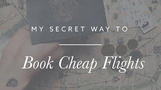 My Secret Way to Book Cheap Flights