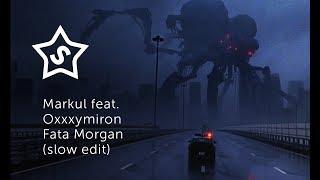 Markul feat  Oxxxymiron – Fata Morgana (slow edit)