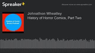 History of Horror Comics, Part Two (part 1 of 2, made with Spreaker)