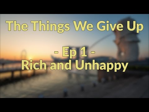 Rich and Unhappy -Ep 1- The Things We Give Up (or the real cost of living in Singapore)