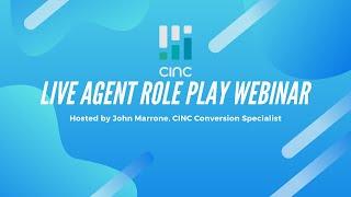 CINC Live Webinar: Live Agent Role Play with Feedback and Conversion Tactics   April 20, 2020