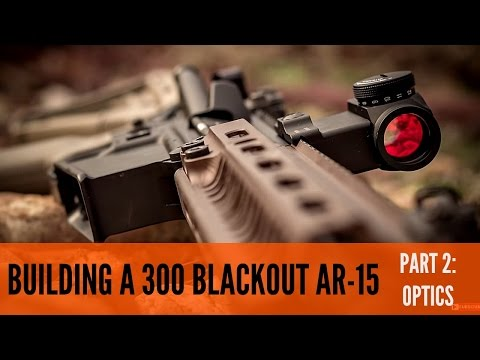 BUILDING A 300 BLACKOUT UPPER: OPTICS  [LOCK AND LOAD SERIES Ep. 1 Pt. 2]