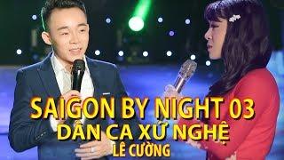 Chàng trai Xứ Nghệ hát Dân Ca Ví Dặm đốn tim người nghe | Saigon By Night 03 full | Lê Cường