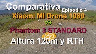 Comparativa  - Altura 120m y vuelta a casa - Pantom 3 STD Vs Xiaomi Mi Drone 1080 - Episodio 4