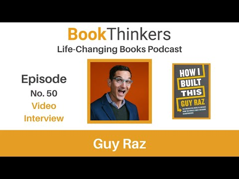 Life-Changing Books Podcast Episode 50. Guy Raz: Author of How I Built This