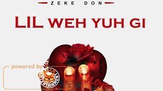 Zeke Don - Da Lil Weh Yuh Gi - March 2018