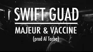 Swift Guad - Majeur et Vacciné (prod Al Tarba, Music Video)