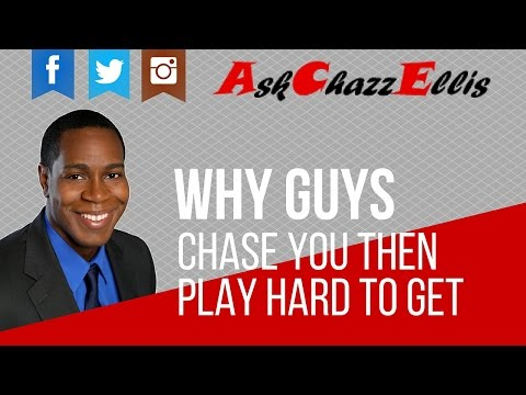 Why Guys Chase You Then Play Hard to Get