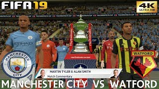 FIFA 19 (PC) Manchester City vs Watford | THE EMIRATES FA CUP FINAL | 18/5/2019 | 4K 60FPS