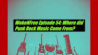 WokeNFree Episode 54: Where did Punk Rock Music Come From?