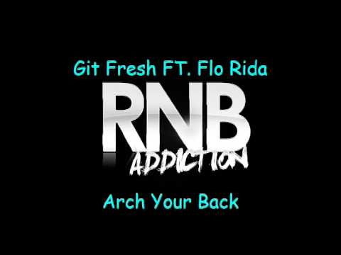 Git Fresh Ft. Flo Rida - Arch Your Back