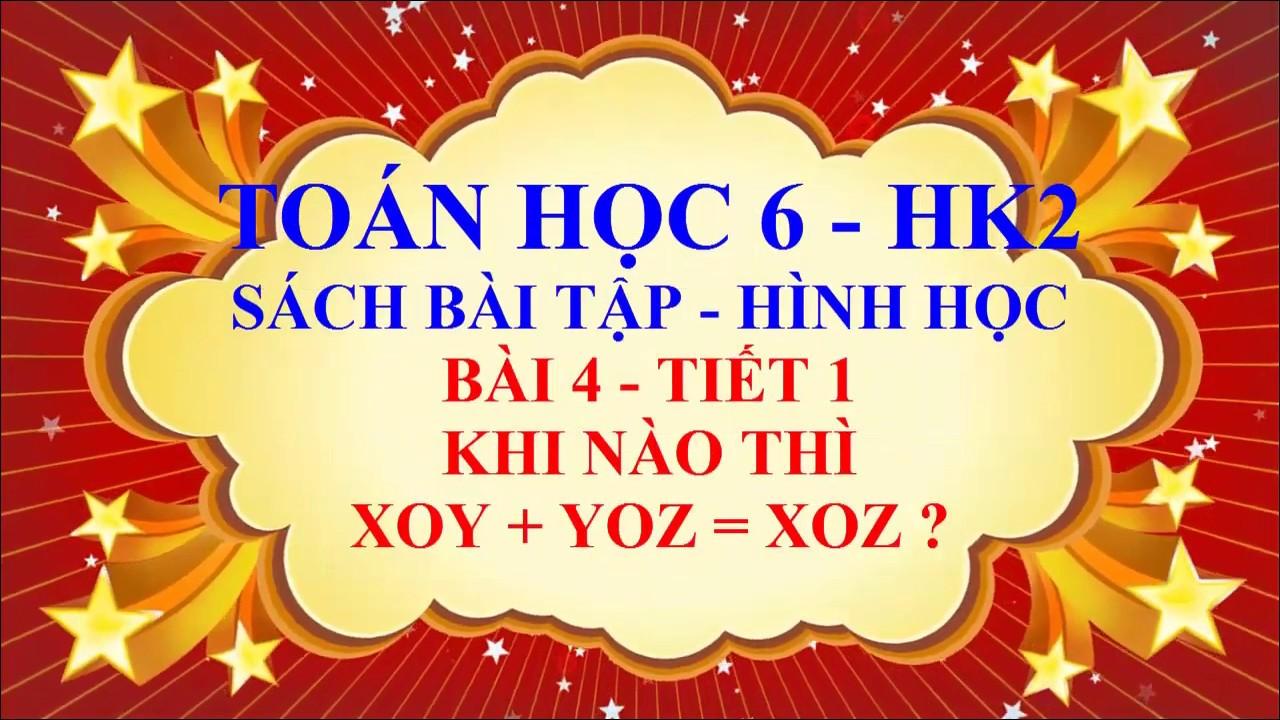 Toán học lớp 6 – Sách bài tập -Hình học – HK2 – Bài 4 – Khi nào thì xoy + yoz = xoz -Tiết 1